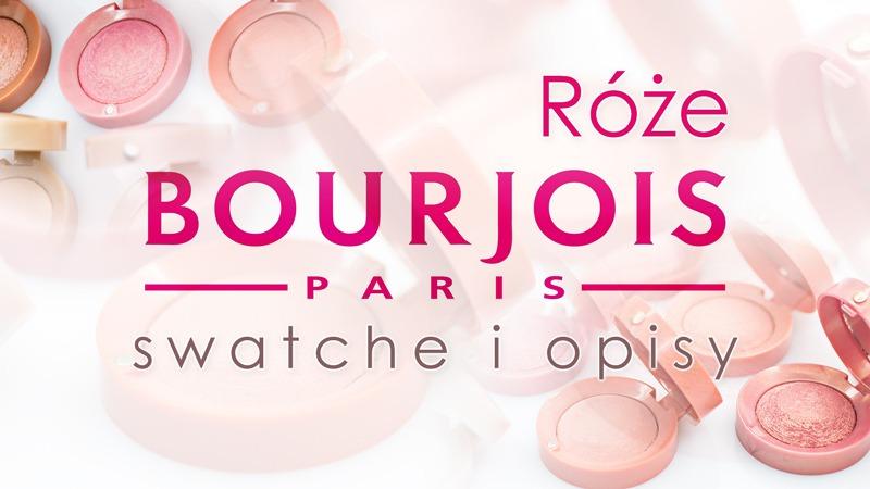 Róże Bourjois - swatche i opisy